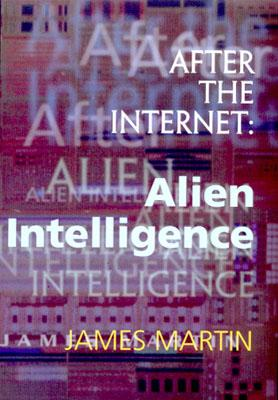 After the Internet : Alien Intelligence, Martin, James