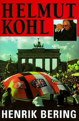 Helmut Kohl: The Man Who Reunited Germany, Rebuilt Europe, and Thwarted the Soviet Empire, Bering, Henrik