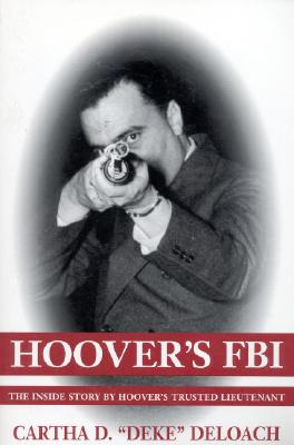 Hoovers FBI : The Inside Story by Hoovers Trusted Lieutenant, CARTHA 'DEKE' DELOACH
