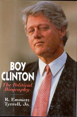 Boy Clinton: The Political Biography, Tyrrell, R. Emmett Jr.
