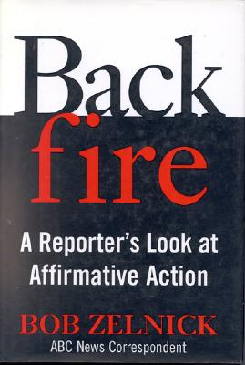 Backfire: a Reporter's Look at Affirmative Action, Zelnick, Bob