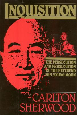 Inquisition: The Persecution and Prosecution of the Reverend Sun Myung Moon, Sherwood, Carlton