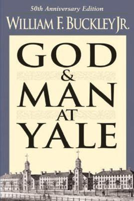 God And Man At Yale: 50Th Anniversary Edition, William F. Buckley