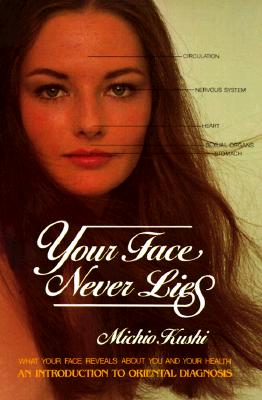 Image for Your Face Never Lies: What Your Face Reveals About You and Your Health, an Introduction to Oriental Diagnosis
