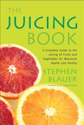 The Juicing Book: A Complete Guide to the Juicing of Fruits and Vegetables for Maximum Health (Avery Health Guides), Blauer, Stephen