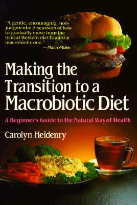 Image for Making the Transition to a Macrobiotic Diet: A Beginner's Guide to the Natural Way of Health