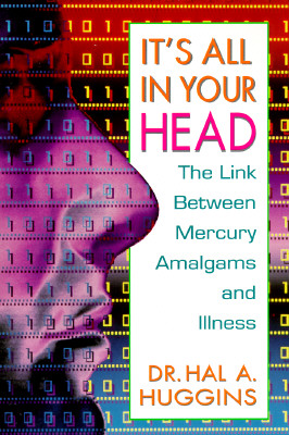 Image for It's All in Your Head: The Link Between Mercury Amalgams and Illness