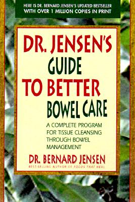 Dr. Jensen's Guide to Better Bowel Care: A Complete Program for Tissue Cleansing through Bowel Management, Jensen, Dr. Dr. Bernard
