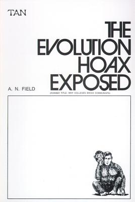 The Evolution Hoax Exposed, Field, A. N.