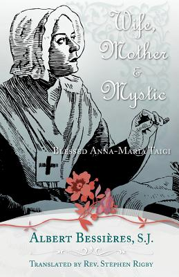 Wife Mother & Mystic: Blessed Anna-Maria Taigi, Bessieres, Rev. Fr. Albert