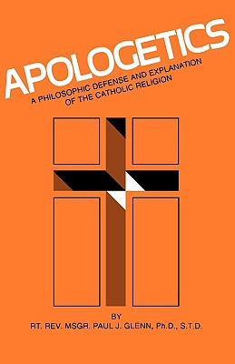 Image for Apologetics: A Philosophic Defense and Explanation of the Catholic Religion