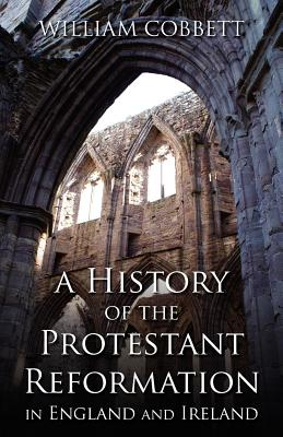Image for A History of the Protestant Reformation in England and Ireland