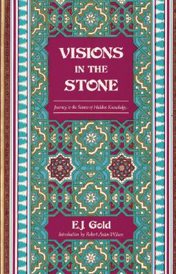 Visions in the Stone: Journey to the Source of Hidden Knowledge, Gold, E. J.