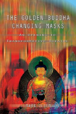 Image for Golden Buddha Changing Masks: Essays on the Spiritual Dimensions of Acting