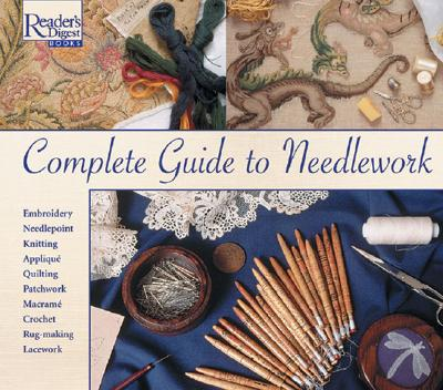 Complete guide to needlework, READERS DIGEST EDITORS