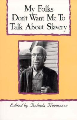My Folks Dont Want Me to Talk About Slavery, BELINDA HURMENCE