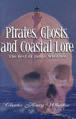 Pirates, Ghosts, and Coastal Lore : The Best of Judge Whedbee, CHARLES HARRY WHEDBEE