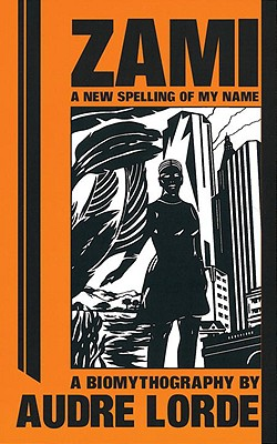 Zami: A New Spelling of My Name - A Biomythography (Crossing Press Feminist Series), Audre Lorde