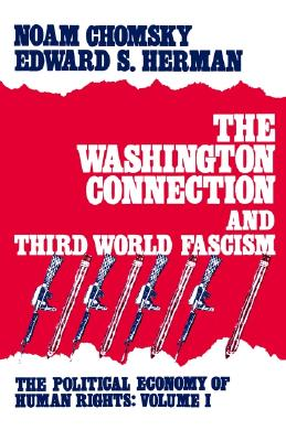 The Washington Connection and Third World Fascism (The Political Economy of Human Rights - Volume I), Noam  Chomsky; Edward Herman