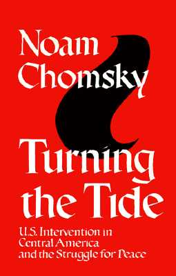Turning the Tide: U.S. Intervention in Central America and the Struggle for Peace, Chomsky, Noam