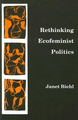 Rethinking Ecofeminist Politics, Biehl, Janet