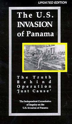 The U.S. Invasion of Panama: The Truth Behind Operational 'Just Cause', The Independent Commission of Inquiry on the U.S. Invasion of Panama