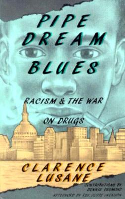 Pipe Dream Blues: Racism and the War on Drugs, Lusane, Clarence