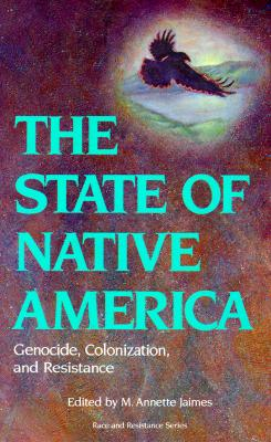 The State of Native America: Genocide, Colonization, and Resistance (Race & Resistance Series), Editor-M. Annette Jaimes; Preface-Evelyn Hu-DeHart; Foreword-DeLinda Wunder