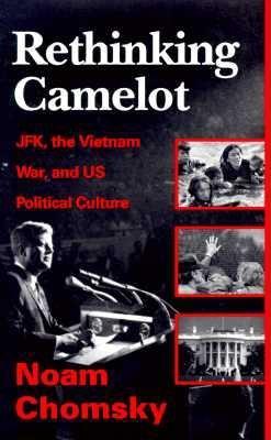 Rethinking Camelot: JFK, the Vietnam War, and U.S. Political Culture (Borgo Literary Guides; 1), Chomsky, Noam