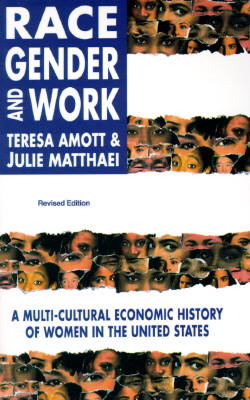 Race, Gender and Work: A Multi-Cultural Economic History of Women in the United States, Revised Edition, Amott, Teresa; Matthaei, Julie