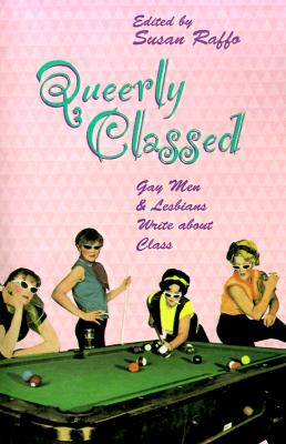 Queerly Classed: Gay Man & Lesbians Write About Class