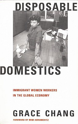 Disposable Domestics: Immigrant Women Workers in the Global Economy, Chang, Grace
