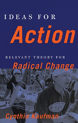 Ideas for Action: Relevant Theory for Radical Change, Kaufman, Cynthia