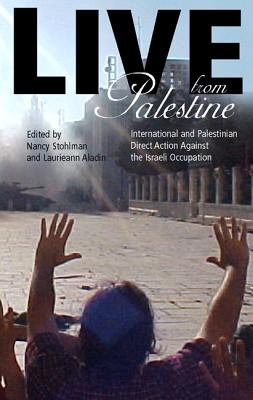 Image for Live from Palestine: International and Palestinian Direct Action Against the Israeli Occupation