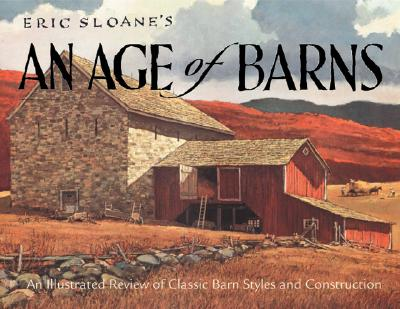 Image for Eric Sloane's An Age of Barns: An Illustrated Review of Classic Barn Styles and Construction
