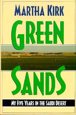 Green Sands: My Five Years in the Saudi Desert, Kirk, Martha