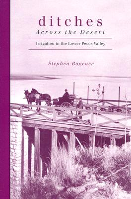 Image for Ditches across the Desert: Irrigation in the Lower Pecos Valley