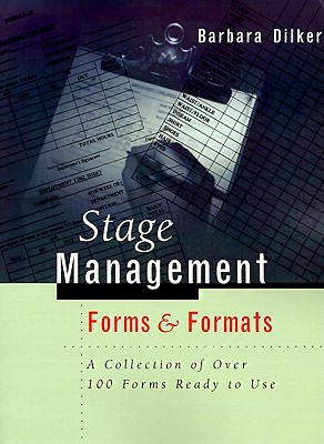 Stage Management Forms & Formats: A Collection of Over 100 Forms Ready to Use, Dilker, Barbara