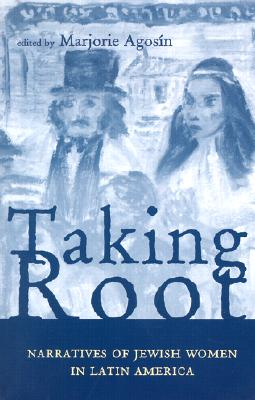 Image for Taking Root: Narratives of Jewish Women in Latin America (Ohio RIS Latin America Series)