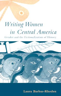Image for Writing Women in Central America: Gender and the Fictionalization of History (Ohio RIS Latin America Series)