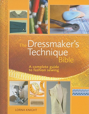 Image for The Dressmaker's Technique Bible: A complete guide to fashion sewing