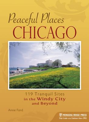 Image for Peaceful Places Chicago: 119 Tranquil Sites in the Windy City and Beyond