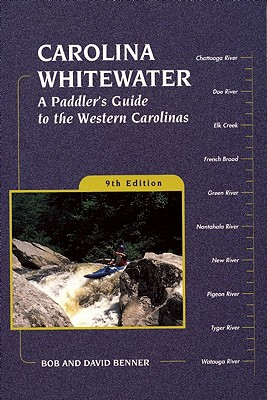 Carolina Whitewater: A Paddler's Guide to the Western Carolinas (Canoe and Kayak Series), Benner, David; Benner, Bob