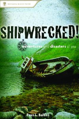 Image for Shipwrecked ! : Deadly Adventures and Disasters at Sea