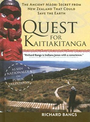 The Quest for Kaitiakitanga: The Ancient Maori Secret from New Zealand that Could Save the Earth (Adventures with Purpose), Bangs, Richard