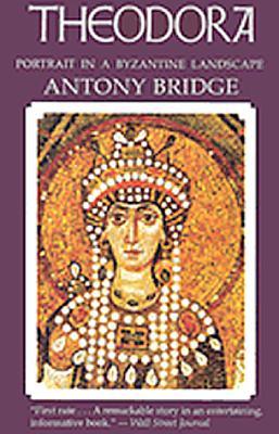 Theodora: Portrait in a Byzantine Landscape, ANTONY BRIDGE