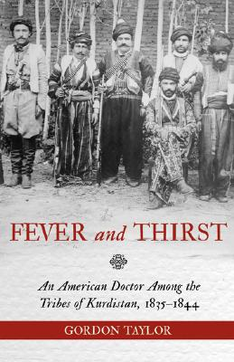 Fever and Thirst: An American Doctor Among the Tribes of Kurdistan, 1835-1844, Gordon Taylor