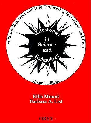 Milestones in Science and Technology: The Ready Reference Guide to Discoveries, Inventions, and Facts, 2nd Edition, List, Barbara A.; Mount, Ellis