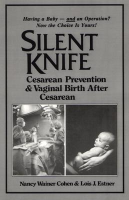 Silent Knife: Cesarean Prevention and Vaginal Birth after Cesarean (VBAC), Estner, Lois J; Wainer Cohen, Nancy