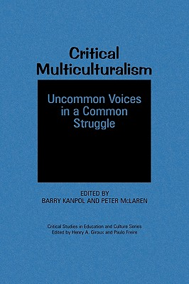 Critical Multiculturalism: Uncommon Voices in a Common Struggle (Critical Studies in Education and Culture), Kanpol, Barry; McLaren, Peter